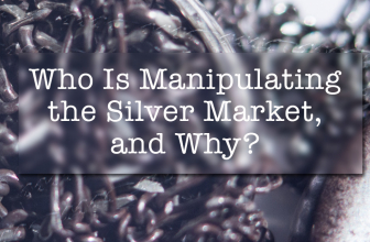 Who Is Manipulating the Silver Market, and Why?