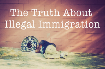 The Truth About Illegal Immigration