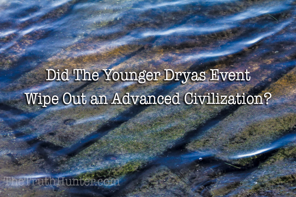 Did the Younger Dryas Event Wipe Out an Advanced Human Civilization?