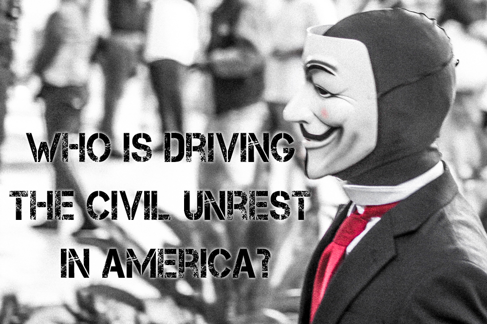 Who is Driving the Civil Unrest in America?