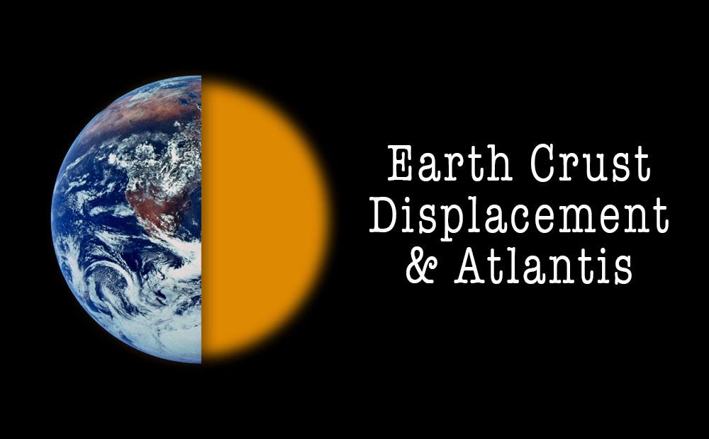 Earth Crust Displacement & Atlantis