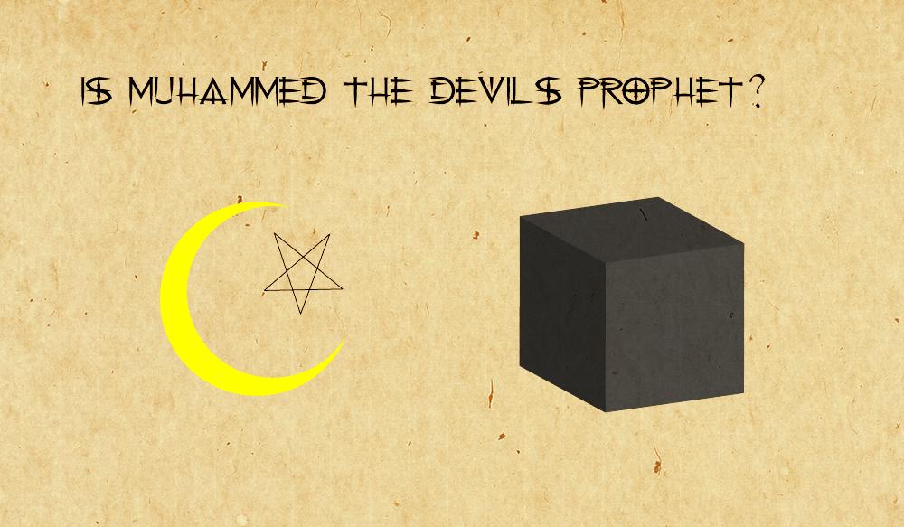 Is Muhammed the Devils Prophet?
