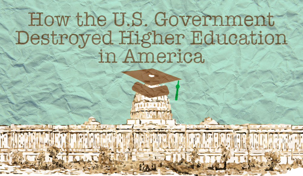 How the U.S. Government Destroyed Higher Education in America