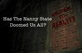 Has The Nanny State Doomed Us All?