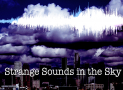 Strange Sounds in the Sky: Is this the End?